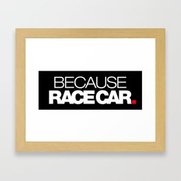 BECAUSE RACE CAR v2 HQvector Framed Art Print