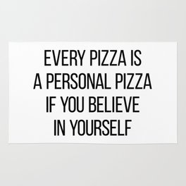 Every Pizza Is A Personal Pizza If You Believe In Yourself Rug