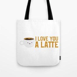 Cute & Funny I Love You A Latte Coffee Pun Tote Bag