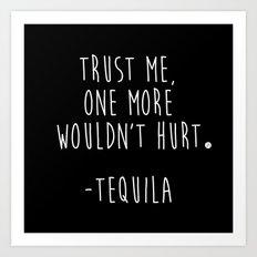 Trust Me - TEQUILA Art Print