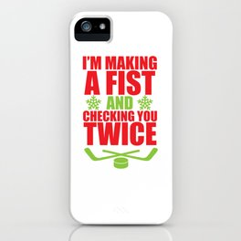 Making a Fist and Checking You Twice Hockey T-Shirt iPhone Case