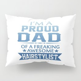 I'M A PROUD HAIRSTYLIST'S DAD Pillow Sham