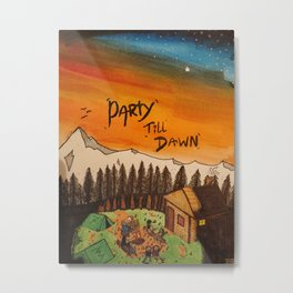 Party Till Dawn Metal Print