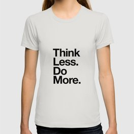 Think Less Do More inspirational wall art black and white typography poster design home decor T-shirt