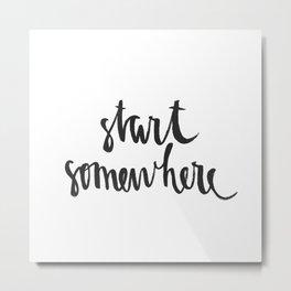 Start Somewhere! Metal Print