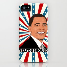Obama, yes you should! iPhone Case
