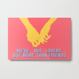 We're Not Lovers But More Than Friends Metal Print