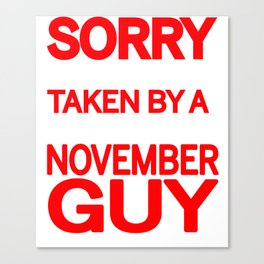 sorry i am already taken by a smart sexy november guy and yes he bought me this shirt Canvas Print