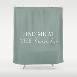 Find me at the beach / Words, Quotes / Pastel Wanderlust Typography art print Shower Curtain