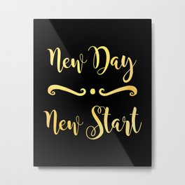 New Day New Start - Motivational Quote for New Beginnings Metal Print