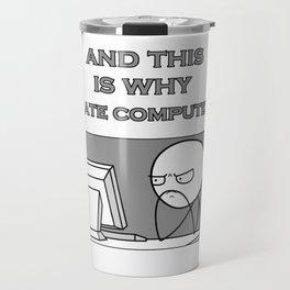 Why I hate computers Travel Mug