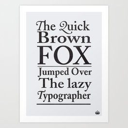 The quick brown fox and the lazy typographer Art Print