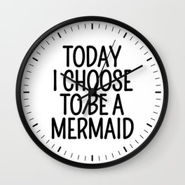 Today I Choose To Be a Mermaid Wall Clock