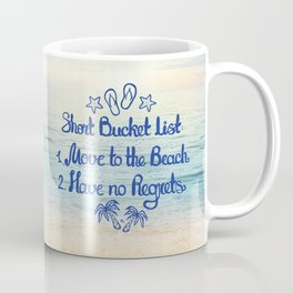 Short Bucket List: 1. Move to the Beach 2. Have no Regrets Coffee Mug
