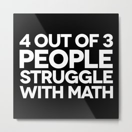 Struggle With Math Funny Quote Metal Print