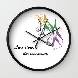 Live slow...die whenever Wall Clock