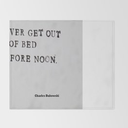 Never Get Out of Bed Before Noon Charles Bukowski Quote Throw Blanket