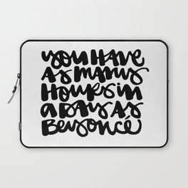 You Have As Many Hours In A Day As Bey 2 Laptop Sleeve
