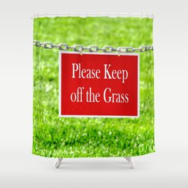 PLEASE KEEP OFF THE GRASS Shower Curtain