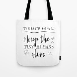 Teacher Today's Goal Keep the Tiny Humans Alive Funny Gift Tote Bag