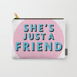 She's Just a Friend Carry-All Pouch