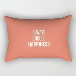 Choose Happiness - positive motivation quote, inspiration, happy life, be happy Rectangular Pillow