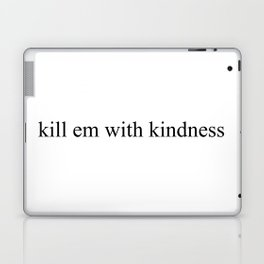 #KillEmWithKindness Laptop & iPad Skin