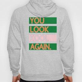 YOU LOOK KOOL AGAIN. Hoody