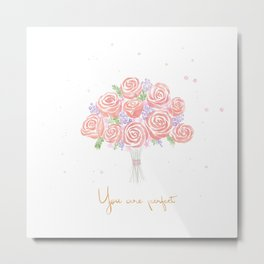 You are perfect - a bridal flower bouquet  Metal Print