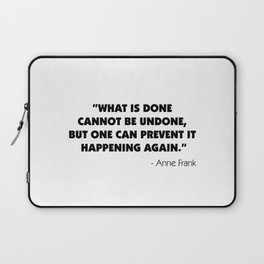 What is Done Cannot be Undone, But One Can Prevent it Happening Again - Anne Frank Laptop Sleeve