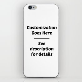 Customization Is Here! See description for details ↓ iPhone Skin