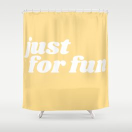 just for fun Shower Curtain