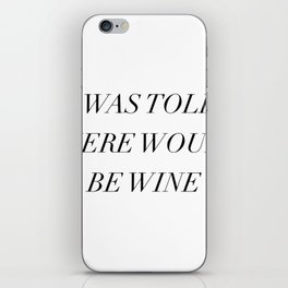 I Was Told there Would be Wine iPhone Skin