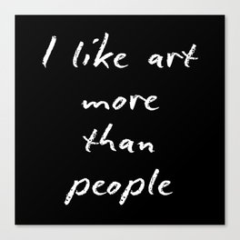 I like art more than people Canvas Print