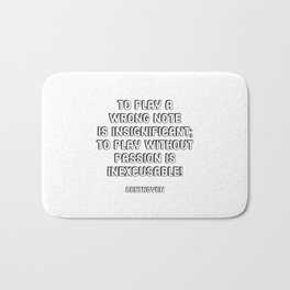 To play a wrong note is insignificant; to play without passion is inexcusable! - Beethoven Quote Bath Mat