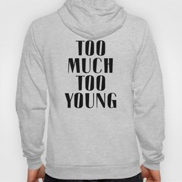 TOO MUCH TOO YOUNG Hoody