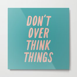 Don't Over Think Things positive good vibes inspirational typography quote in peach pink and green Metal Print