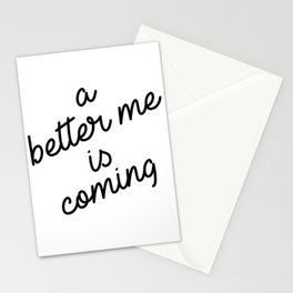 a better me is coming Stationery Cards
