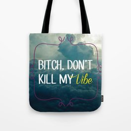 Bitch, don't kill my vibe Tote Bag
