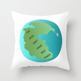 This Bitch Don't Know 'Bout Pangea Throw Pillow