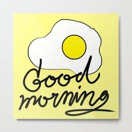Good Morning / Fried Egg Doodle / Typography  Metal Print