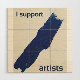 I Support Artists T-Shirt and Stationery Cards Wood Wall Art