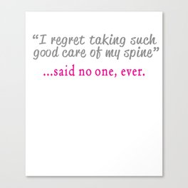Funny Spine quote - Said no Chiropractor ever design Canvas Print