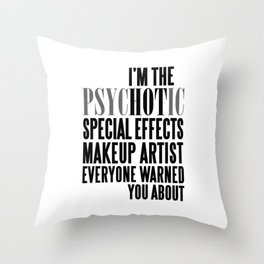 PSYCHOTIC SPECIAL EFFECTS MAKEUP ARTIST Throw Pillow