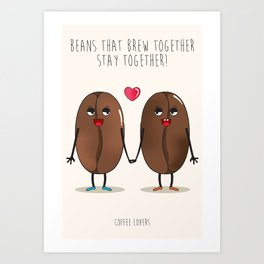 Beans that brew together stay together. Art Print