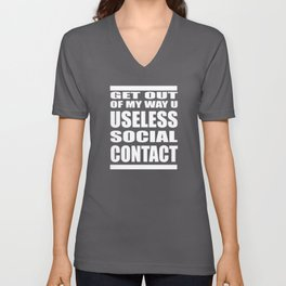 Get Out Of My Way U Useless Social Contact Unisex V-Neck