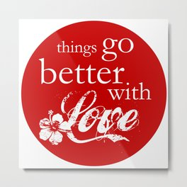 things go better with Love Metal Print