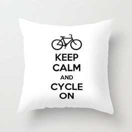 Keep Calm and Cycle On Throw Pillow