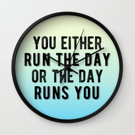 Inspirational - You either run the day of the day runs you! Wall Clock