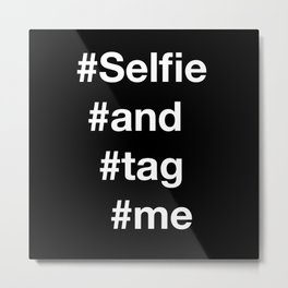 selfie and tag me 2 Metal Print